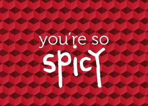 you're so spicy
