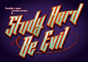 Study hard and be evil