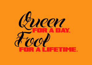 Queen for a day…