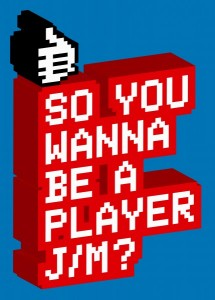 So you wanna be a player j/m?