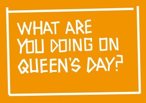 WHAT ARE YOU DOING ON QUEEN'S DAY?