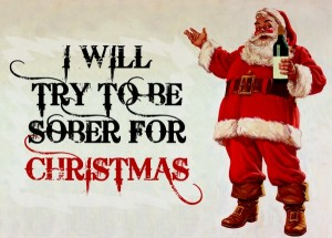 I will try to be sober for Christmas