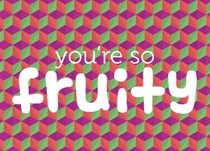 you're so fruity 2
