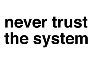 never trust the system