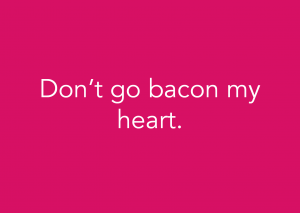 Don't go bacon my heart. (Foodora)