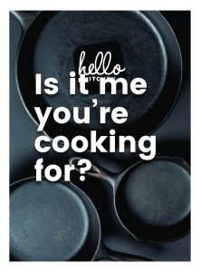 is it me you,re cooking for? (hello kitchen)